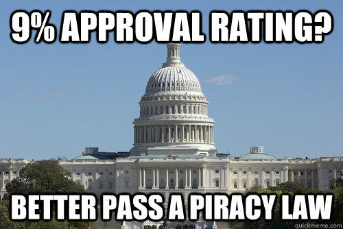 9% Approval Rating? Better pass a piracy law - 9% Approval Rating? Better pass a piracy law  Scumbag Congress