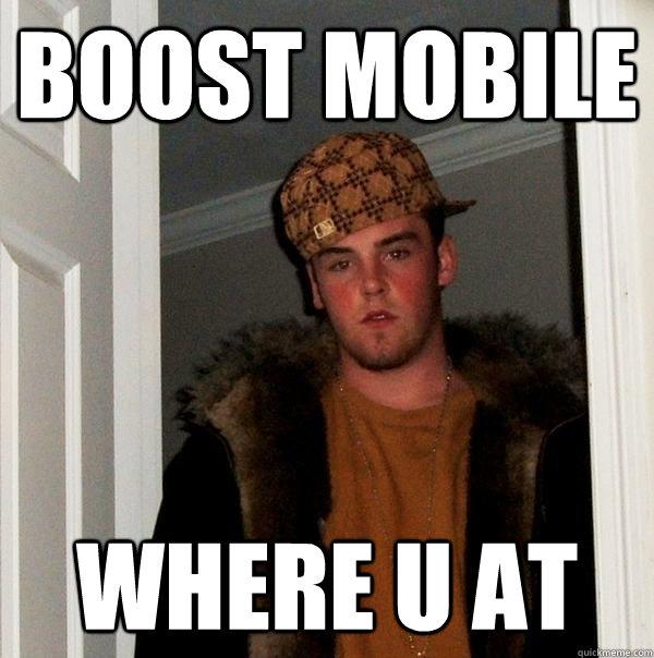 fef38c27217344034d146d5b2af0f1007c5a6fb21617ad5e994abaed4aa90dfc boost mobile where u at scumbag steve quickmeme,Boost Mobile Meme