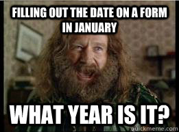Filling out the date on a form in January What year is it?