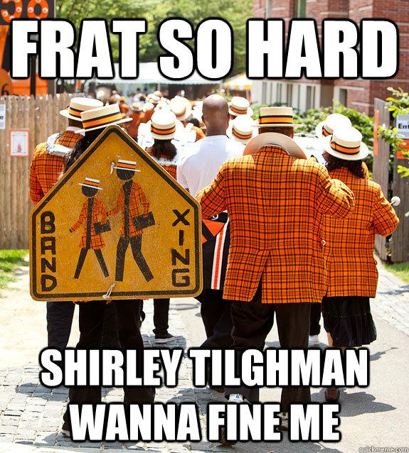 Frat so hard shirley tilghman wanna fine me