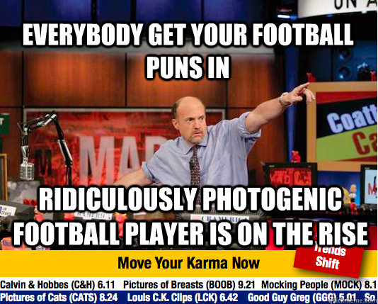 Everybody get your football puns in ridiculously photogenic football player is on the rise - Everybody get your football puns in ridiculously photogenic football player is on the rise  Mad Karma with Jim Cramer
