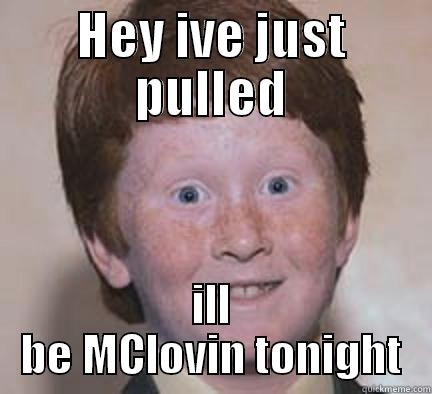 greg loves le d - HEY IVE JUST PULLED ILL BE MCLOVIN TONIGHT Over Confident Ginger