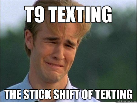 t9 texting the stick shift of texting - t9 texting the stick shift of texting  1990s Problems