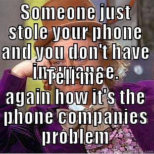 SOMEONE JUST STOLE YOUR PHONE AND YOU DON'T HAVE INSURANCE. TELL ME AGAIN HOW IT'S THE PHONE COMPANIES PROBLEM Creepy Wonka