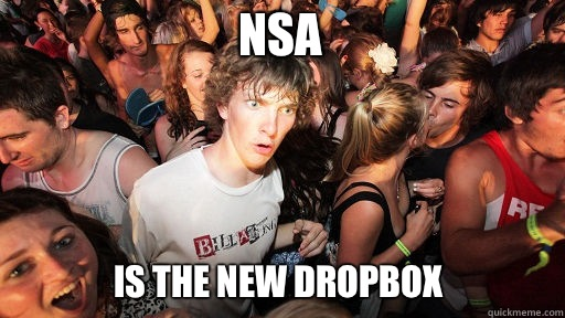 NSA Is the new Dropbox - NSA Is the new Dropbox  Sudden Clarity Clarence