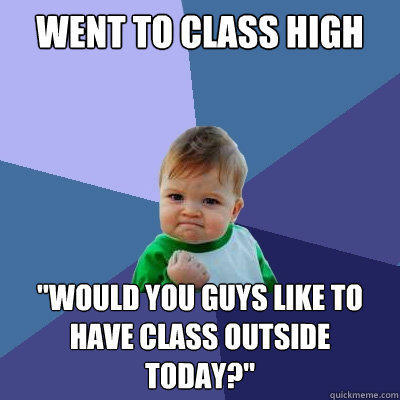 went to class high