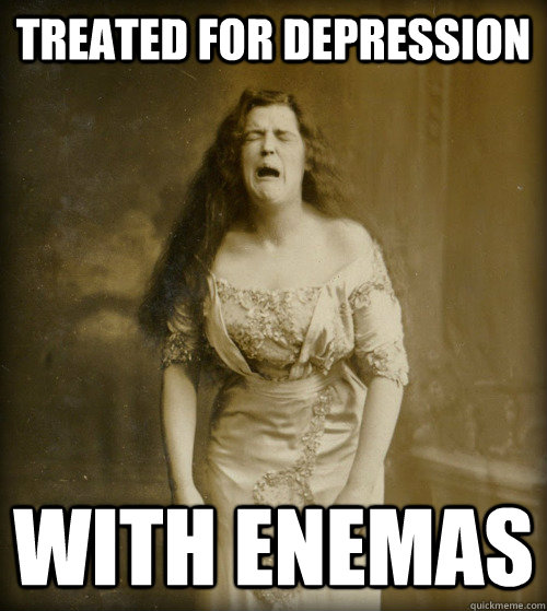 TREATED FOR Depression WITH enemas - TREATED FOR Depression WITH enemas  1890s Problems