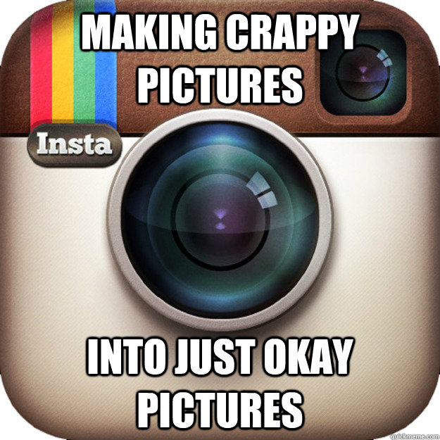 Making crappy pictures into just okay pictures - Making crappy pictures into just okay pictures  Instragram