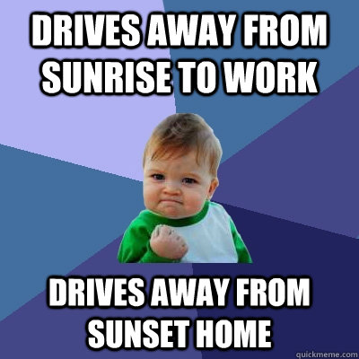drives away from sunrise to work  drives away from sunset home - drives away from sunrise to work  drives away from sunset home  Success Kid