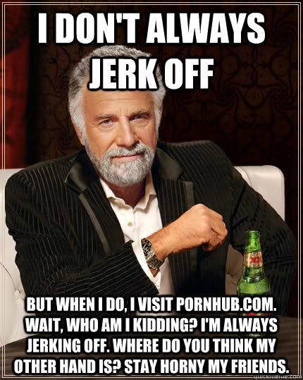 Jerk off jack off frig face