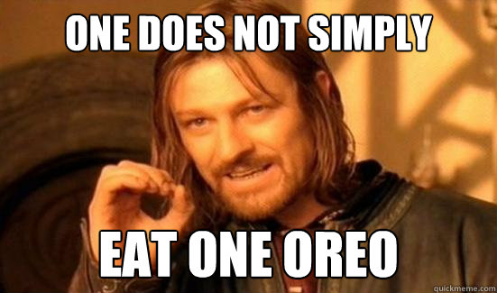 One Does Not Simply eat one oreo - One Does Not Simply eat one oreo  Boromir