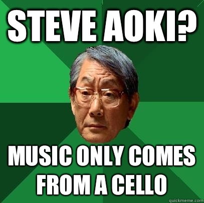 Steve Aoki? Music only comes from a cello  - Steve Aoki? Music only comes from a cello   High Expectations Asian Father