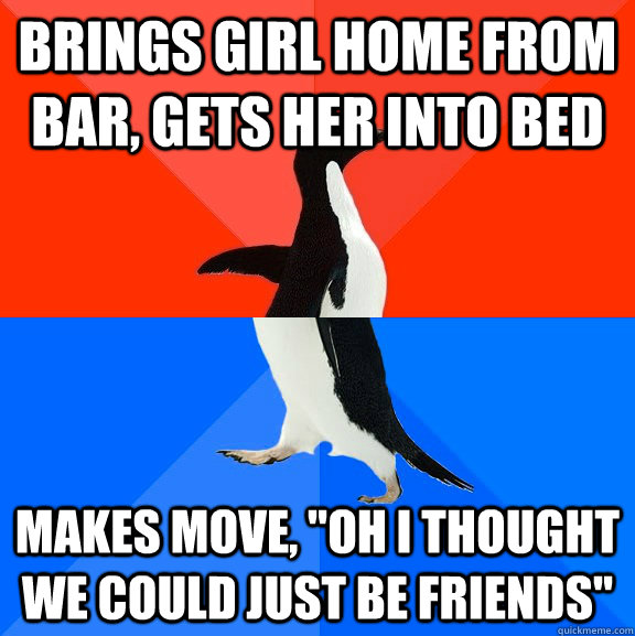 Brings girl home from bar, gets her into bed Makes move,