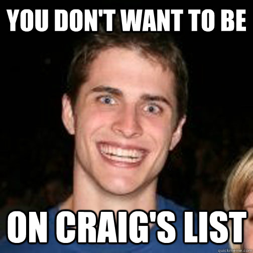 You don't want to be on craig's list