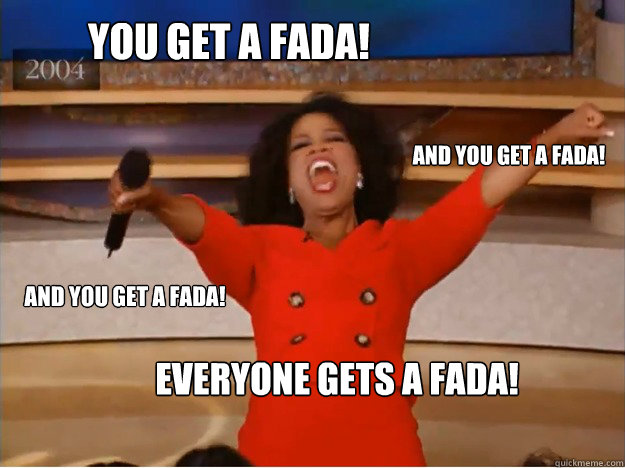 You get a fada!  everyone gets a fada!   and you get a fada!  and you get a fada!  - You get a fada!  everyone gets a fada!   and you get a fada!  and you get a fada!   oprah you get a car