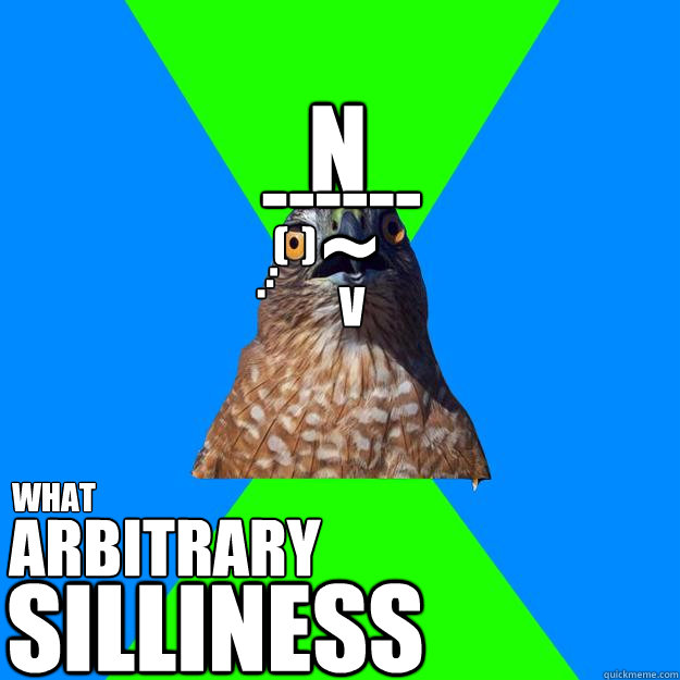 n ------ ~ (  ) . . . v what arbitrary SILLINESS - n ------ ~ (  ) . . . v what arbitrary SILLINESS  Hawkward