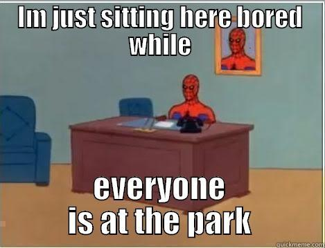 Me bored - IM JUST SITTING HERE BORED WHILE EVERYONE IS AT THE PARK Spiderman Desk