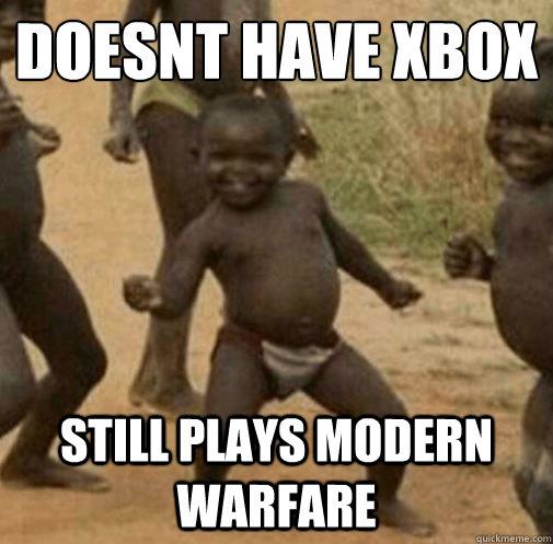 doesnt have xbox  still plays modern warfare  Kony