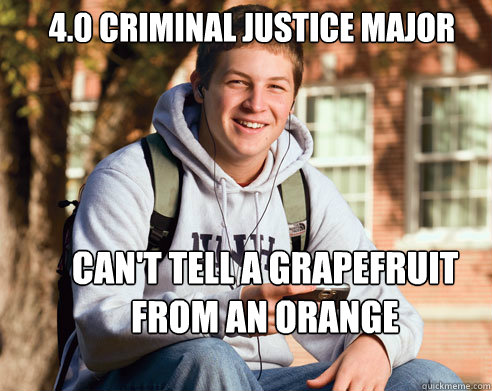 ff2af88b4c1b113138f83327ed5e3e7b3b41ef1d342a4d675388787bf99838be 4 0 criminal justice major can't tell a grapefruit from an orange