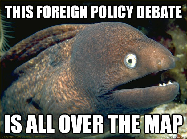 This foreign policy debate is all over the map  Bad Joke Eel