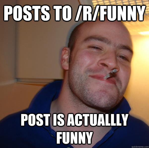 Posts to /r/funny post is actuallly funny - Posts to /r/funny post is actuallly funny  Misc