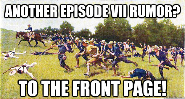 another episode vii rumor? TO THE FRONT PAGE!  - another episode vii rumor? TO THE FRONT PAGE!   Misc
