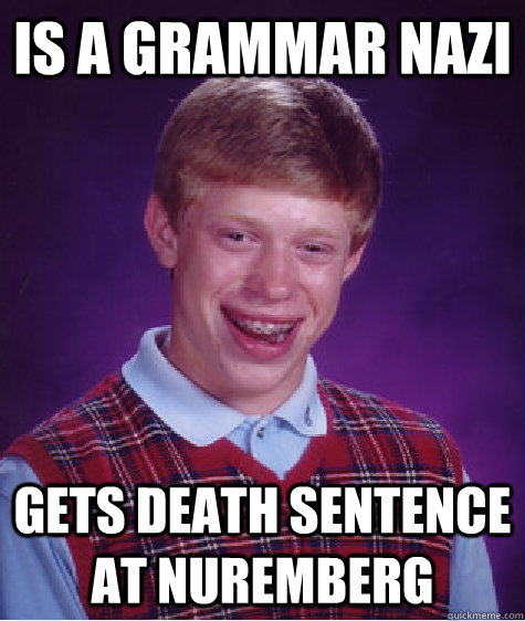 Is a grammar nazi Gets death sentence at Nuremberg - Is a grammar nazi Gets death sentence at Nuremberg  Bad Luck Brian