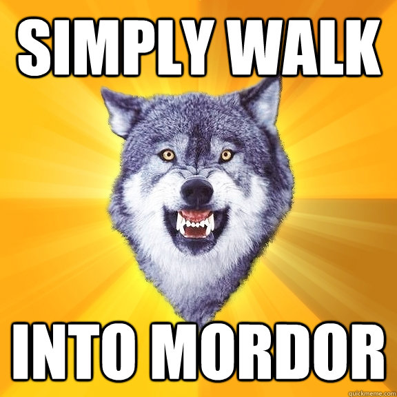simply walk into mordor - simply walk into mordor  Courage Wolf