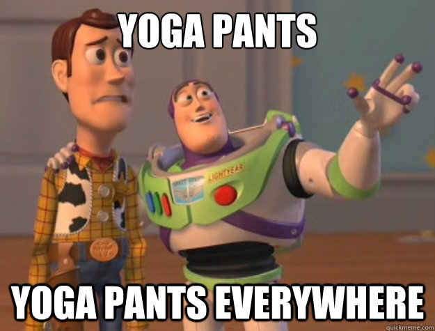 yoga pants yoga pants everywhere