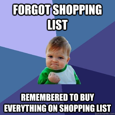 Forgot Shopping List Remembered to buy everything on shopping list - Forgot Shopping List Remembered to buy everything on shopping list  Success Kid