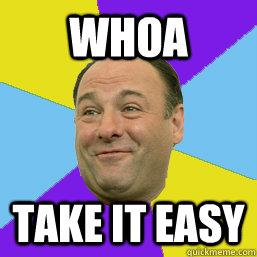 Whoa Take it easy - Whoa Take it easy  Happy Tony Soprano