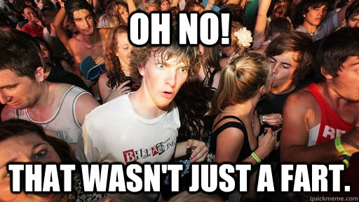 Oh No! That wasn't just a fart. - Oh No! That wasn't just a fart.  Sudden Clarity Clarence