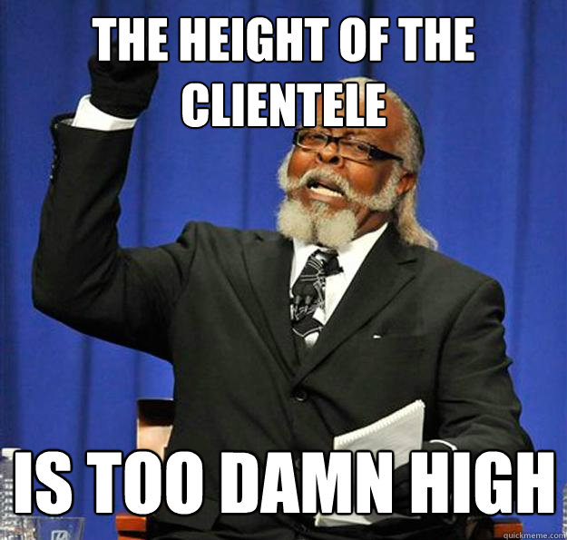 The Height of the Clientele Is too damn high - The Height of the Clientele Is too damn high  Jimmy McMillan