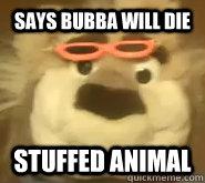 Says Bubba will Die Stuffed animal
