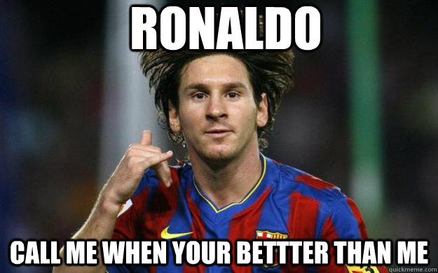 ronaldo call me when your bettter than me  lionel messi