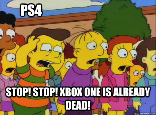 Stop! Stop! Xbox One is already dead! PS4