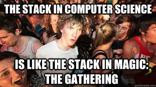 The Stack in Computer Science is like the stack in Magic: The Gathering - The Stack in Computer Science is like the stack in Magic: The Gathering  Sudden Clarity Clarence
