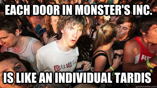 Each door in Monster's Inc. is like an individual tardis - Each door in Monster's Inc. is like an individual tardis  Sudden Clarity Clarence