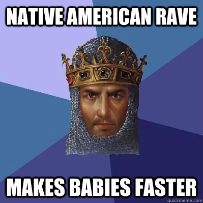 Native American Rave Makes babies faster - Native American Rave Makes babies faster  Age of Empires