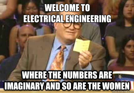 ff80c6b4efdd76340778aad38282135bba5d481821fb34e58646315d175d2456 welcome to electrical engineering where the numbers are imaginary