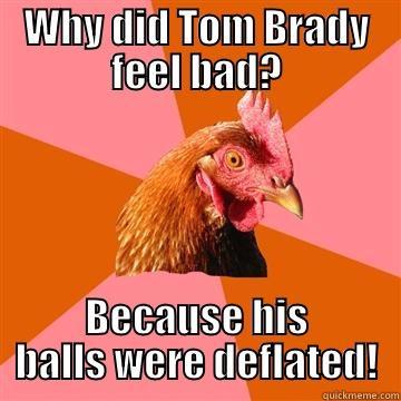 WHY DID TOM BRADY FEEL BAD? BECAUSE HIS BALLS WERE DEFLATED! Anti-Joke Chicken