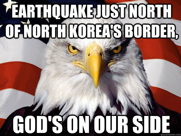 Earthquake just north of North Korea's border, God's on our side - Earthquake just north of North Korea's border, God's on our side  Patriotic Eagle