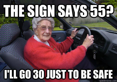The sign says 55? I'll go 30 just to be safe - The sign says 55? I'll go 30 just to be safe  Bad Driver Barbara