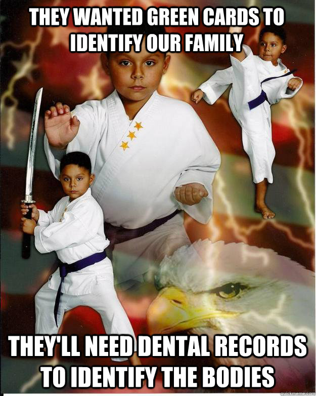 They wanted green cards to identify our family They'll need dental records to identify the bodies