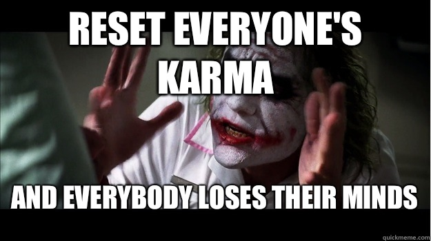 Reset everyone's karma and everybody loses their minds - Reset everyone's karma and everybody loses their minds  Joker Mind Loss