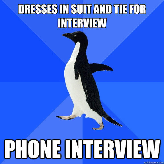 Dresses in Suit and Tie for Interview Phone Interview  Socially Awkward Penguin