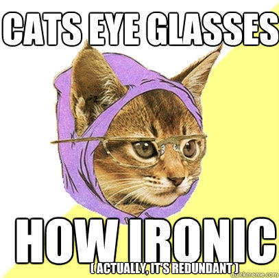 cats eye glasses how ironic ( actually, it's redundant ) - cats eye glasses how ironic ( actually, it's redundant )  Hipster Kitty