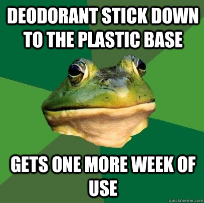 deodorant stick down to the plastic base gets one more week of use - deodorant stick down to the plastic base gets one more week of use  Foul Bachelor Frog