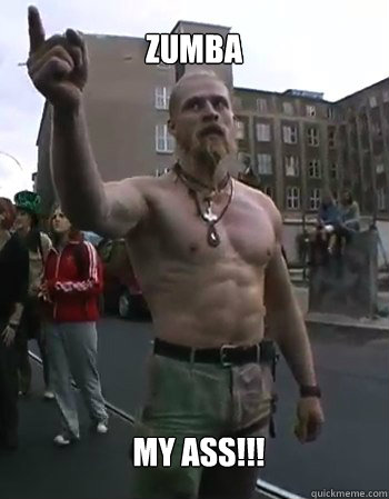 Zumba my ass!!!  Techno Viking
