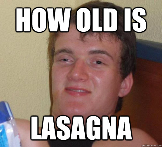 HOW OLD IS LASAGNA - HOW OLD IS LASAGNA  Misc